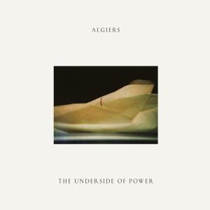 Algiers - The Underside Of Power Packshot